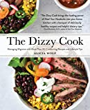 The Dizzy Cook: Managing Migraine with More Than 90 Comforting Recipes and Lifestyle Tips