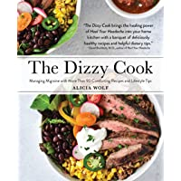 Dizzy Cook: Managing Migraine with More Than 90 Comforting Recipes and Lifestyle Tips
