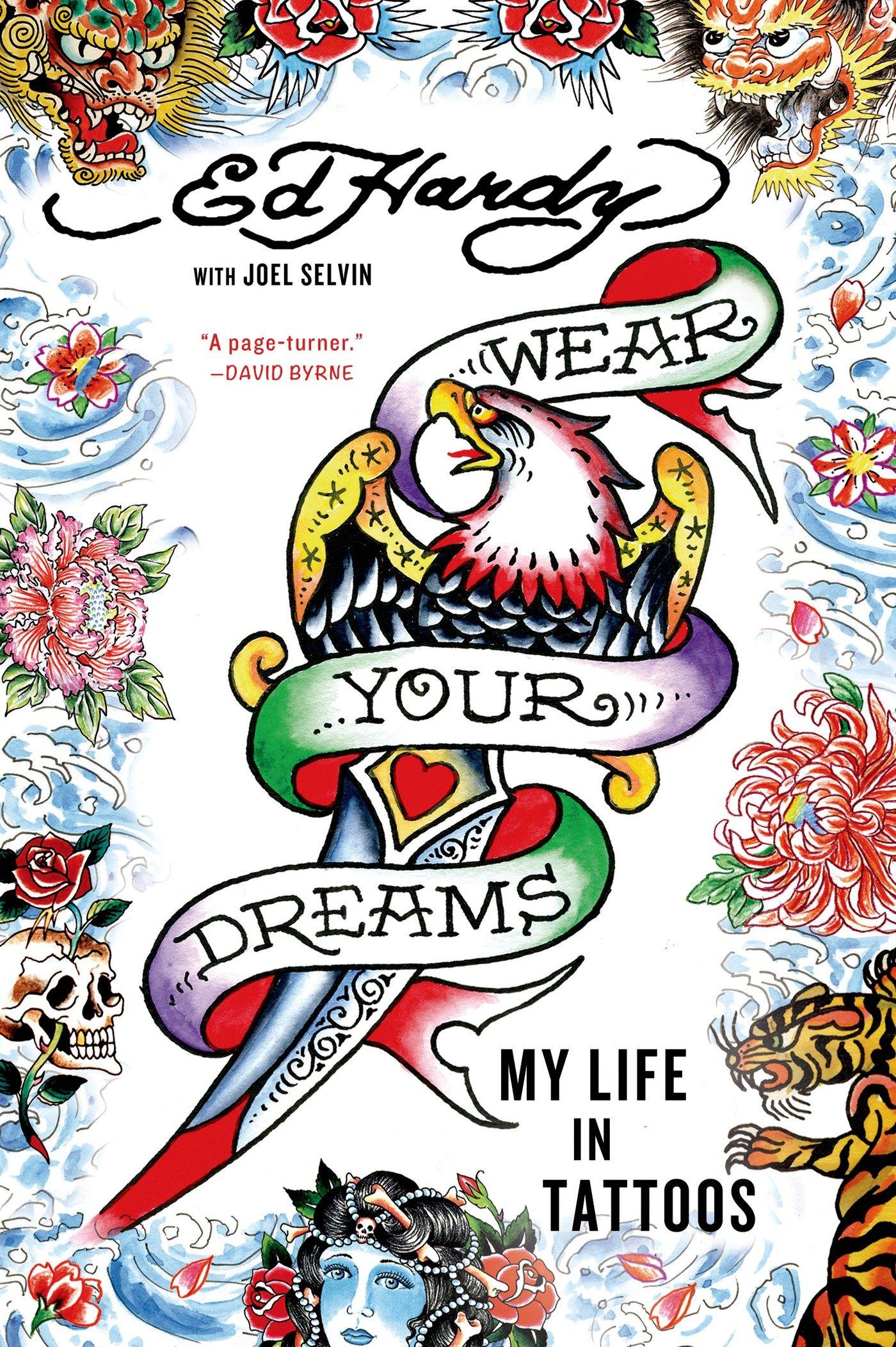 Wear Your Dreams: My Life in Tattoos: Ed Hardy, Joel Selvin: Amazon ...