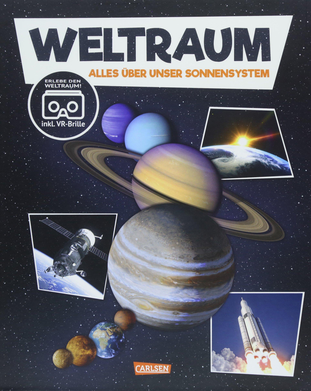 Weltraum: Alles über unser Sonnensystem. Mit Virtual-Reality-Brille. Gebundenes Buch – 15. Juni 2018 Assata Frauhammer Igor Dolinger Carlsen 3551220824