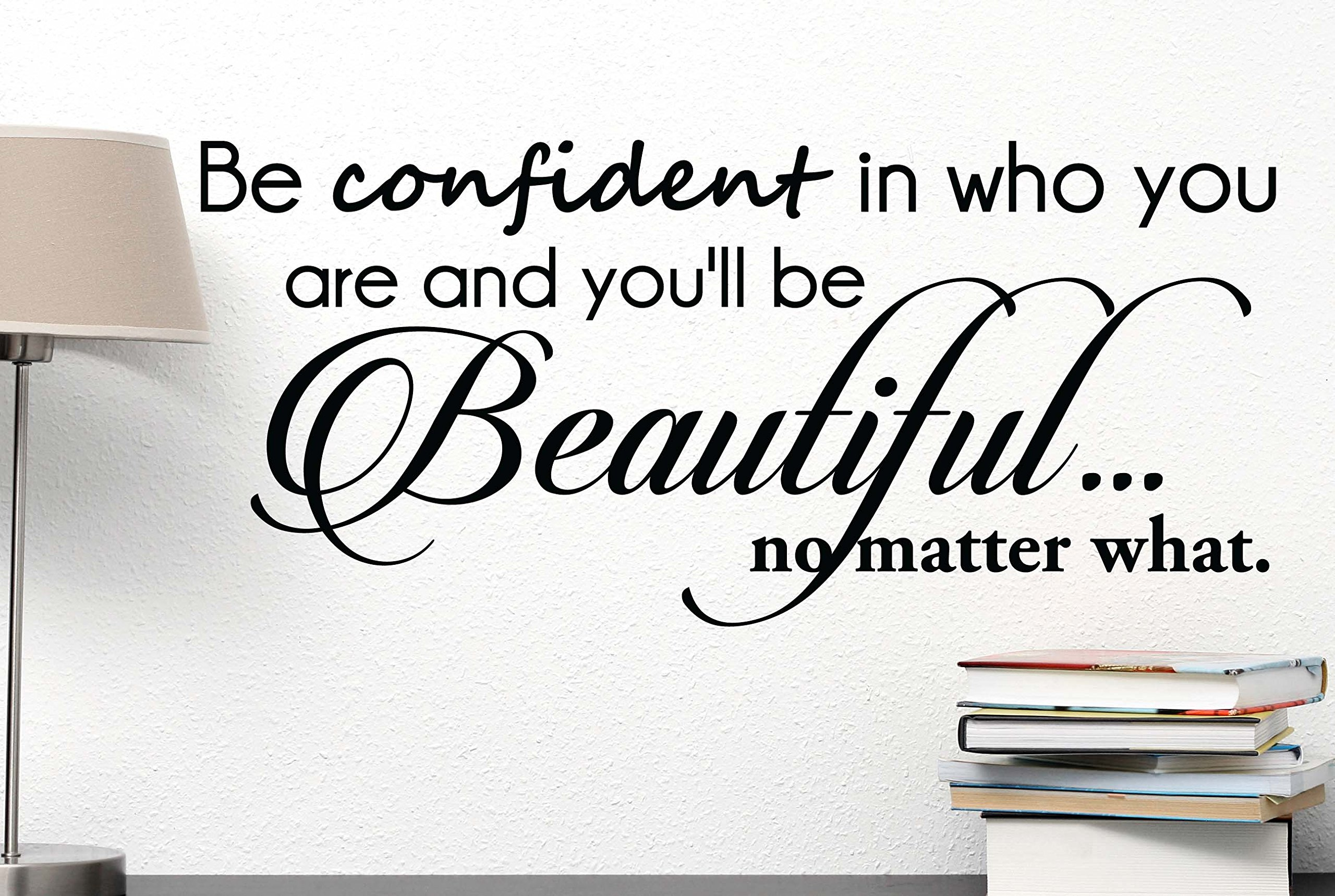 Be confident in who you are and you'll be beautiful no matter what. cute Wall Vinyl Decal Spa inspirational Quote Art Saying lettering motivational gym Sticker stencil wall decor art