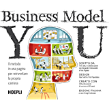 Business Model You: Il metodo in una pagina per reinventare la propria carriera (Marketing e management)