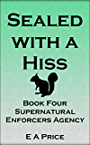 Sealed with a Hiss: Book Four Supernatural Enforcers Agency