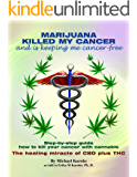 MARIJUANA KILLED MY CANCER and is keeping me cancer-free: Step-by-step guide how to kill your cancer with cannabis. The…
