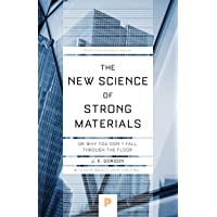 The New Science of Strong Materials: Or Why You Don't Fall Through the Floor (Princeton Science Library, Band 58)