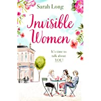 Invisible Women: A hilarious, feel-good novel of love, motherhood and friendship