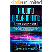 Arduino programming for beginners: How to learn and understand Arduino hardware and software as well as the fundamental electronic concepts with this beginner's ... guide. Getting started Arduino sketches