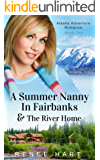 A Summer Nanny In Fairbanks & The River Home (Alaska Adventure Romance Book 2)