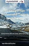 55 einzigartige Wohnmobil Touren der Schweiz: Reisemobil Führer 2015 mit Fotos und Karten - myswisstrek