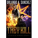 They Kill: A Nyxia White Story (The Nyxia White Stories Book 3)
