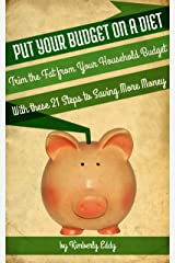Put Your Budget on a Diet: Trim the Fat From Your Household Budget with these 21 Action Steps to Saving More Money (Frugal Living Book 2) Kindle Edition