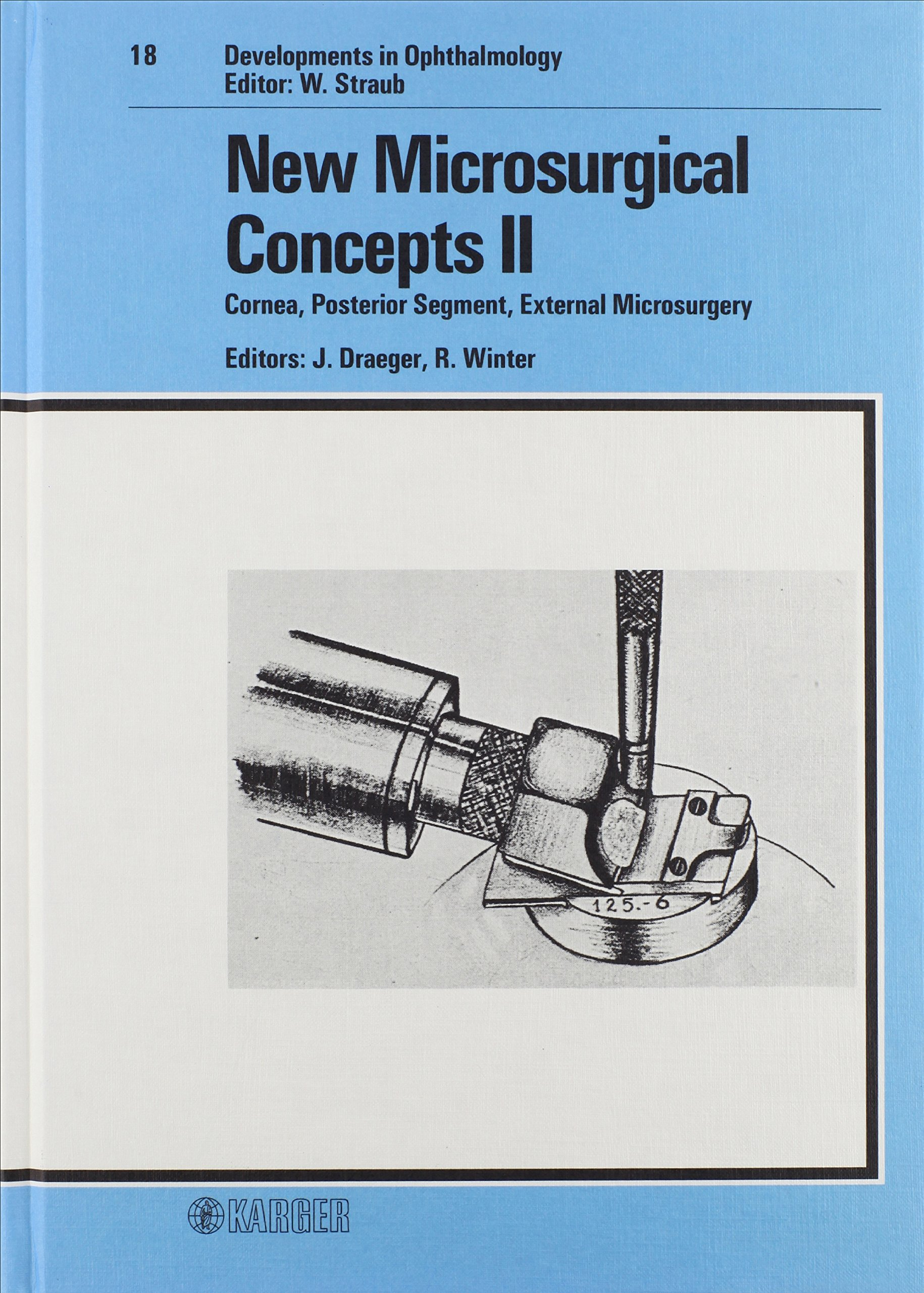 New Microsurgical Concepts II: Cornea, Posterior Segment, External Microsurgery International Ophthalmic Microsurgery Study Group, Funchal/Madeira, ... (Developments in Ophthalmology, Vol. 18)