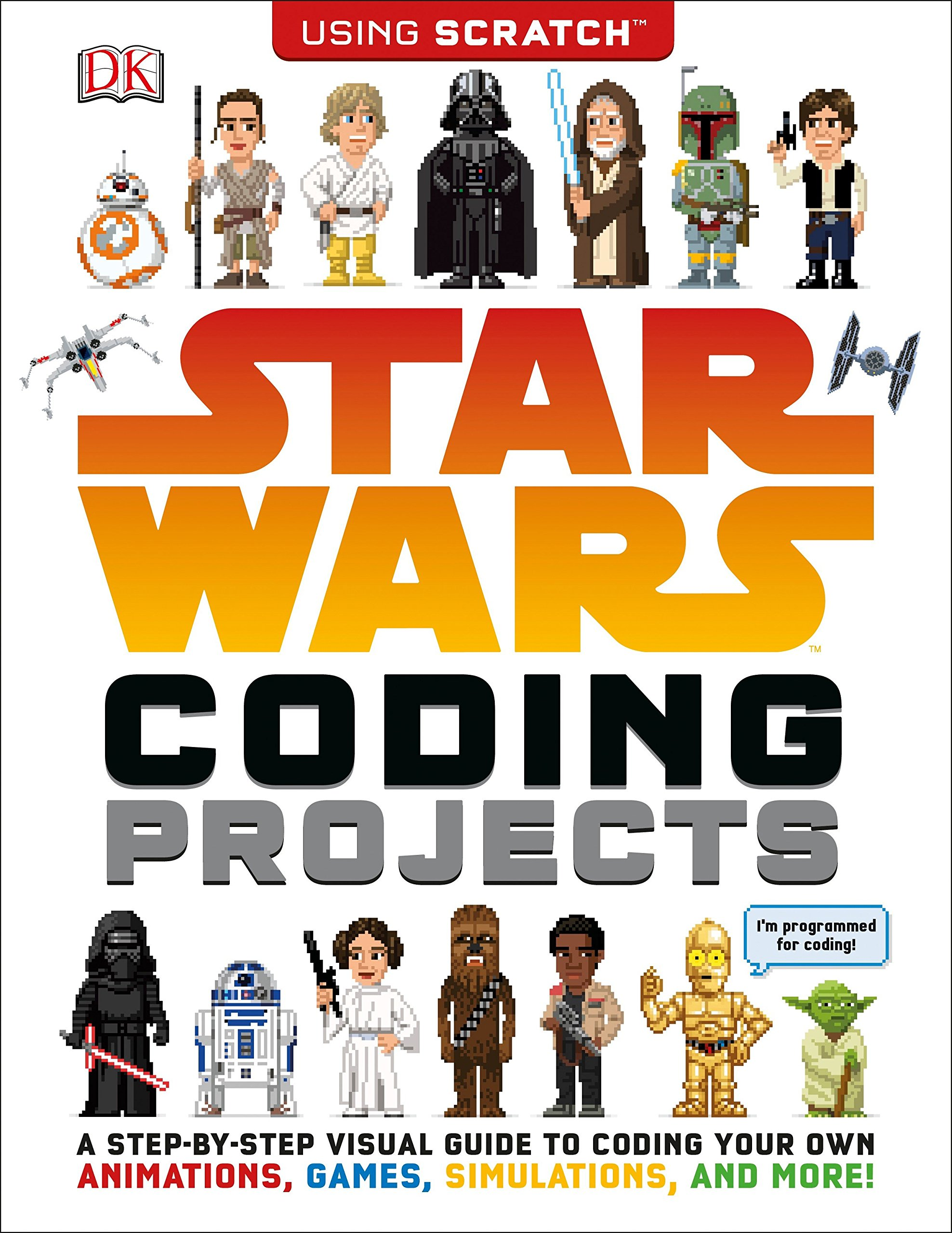 Star Wars Coding Projects: A Step-by-Step Visual Guide to Coding Your Own Animations, Games, Simulations an by DK Children
