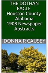 THE DOTHAN EAGLE, HOUSTON COUNTY, ALABAMA 1908 NEWSPAPER ABSTRACTS Kindle Edition