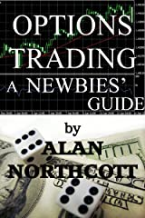 Options Trading A Newbies' Guide: An Everyday Guide to Trading Options (Newbies Guides to Finance Book 2) Kindle Edition