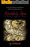 Brotherly Love: The Gospel of Jesus Christ (Seeking the Everlasting Gospel Teaching Series Book 1)