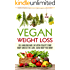 Vegan Weight Loss:  Feel Amazing and Live with Vitality! Start Today and Get the Lean, Clean Body you Want! (Vegan, Vegan diet for Beginners, Plantbased Weight loss, diet, vegetarian, vegan health)
