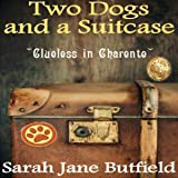 Two Dogs and a Suitcase: Clueless in Charente: Sarah Jane's Travel Memoirs Series Book 2