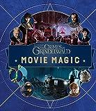 Fantastic Beasts: The Crimes of Grindelwald: Movie Magic (Fantastic Beasts the Crimes of Grindelwald)