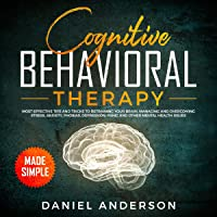 Cognitive Behavioral Therapy Made Simple: Most Effective Tips and Tricks to Retraining Your Brain, Managing and Overcoming Stress, Anxiety, Phobias, Depression, Panic and Other Mental Health Issues: Intelligence and Soft Skills, Book 3