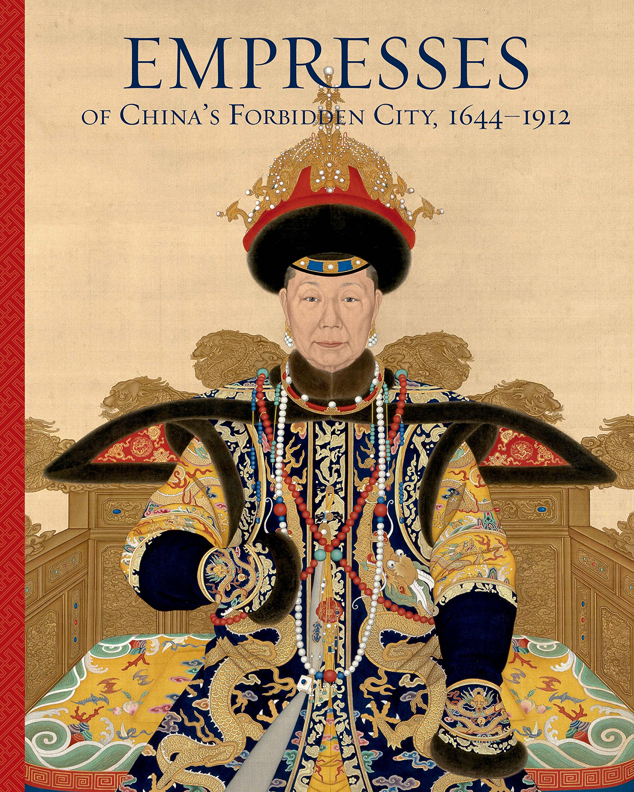Empresses of China's Forbidden City, 1644-1912: Daisy Yiyou Wang, Jan  Stuart, Lin Shu, Luk Yu-ping, Ying-chen Peng, Evelyn S. Rawski, Ren  Wanping: ...