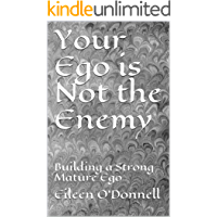 Your Ego is Not the Enemy: Building a Strong Mature Ego (English Edition)