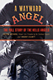 Wayward Angel: The Full Story of the Hells Angels