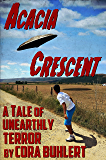 Acacia Crescent: A Tale of Unearthly Terror (The Day the Saucers Came... Book 1)