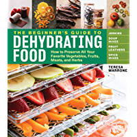 The Beginner's Guide to Dehydrating Food, 2nd Edition: How to Preserve All Your Favorite Vegetables, Fruits, Meats, and…
