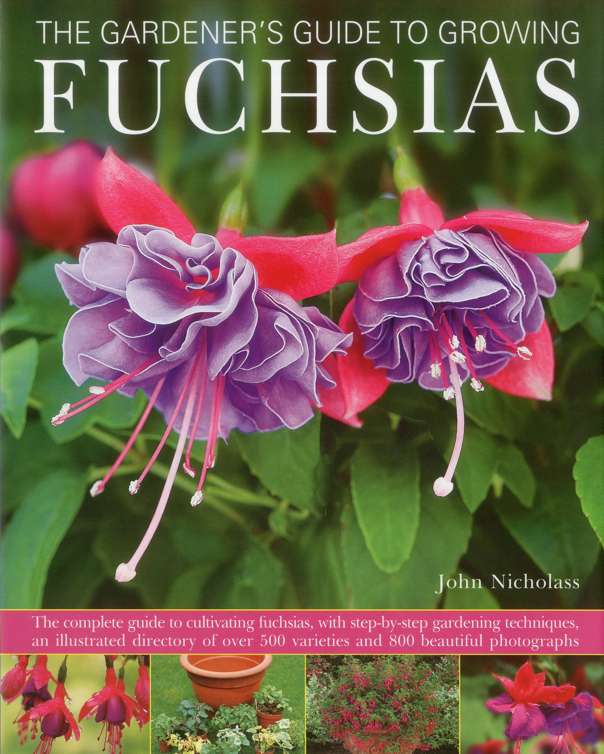 The Gardener's Guide to Growing Fuchsias: The complete guide to cultivating fuchsias, with step-by-step gardening techniques, an illustrated directory ... 500 varieties and 800 beautiful photographs