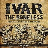 Ivar the Boneless: Myths Legends & History: Vikings, Book 1