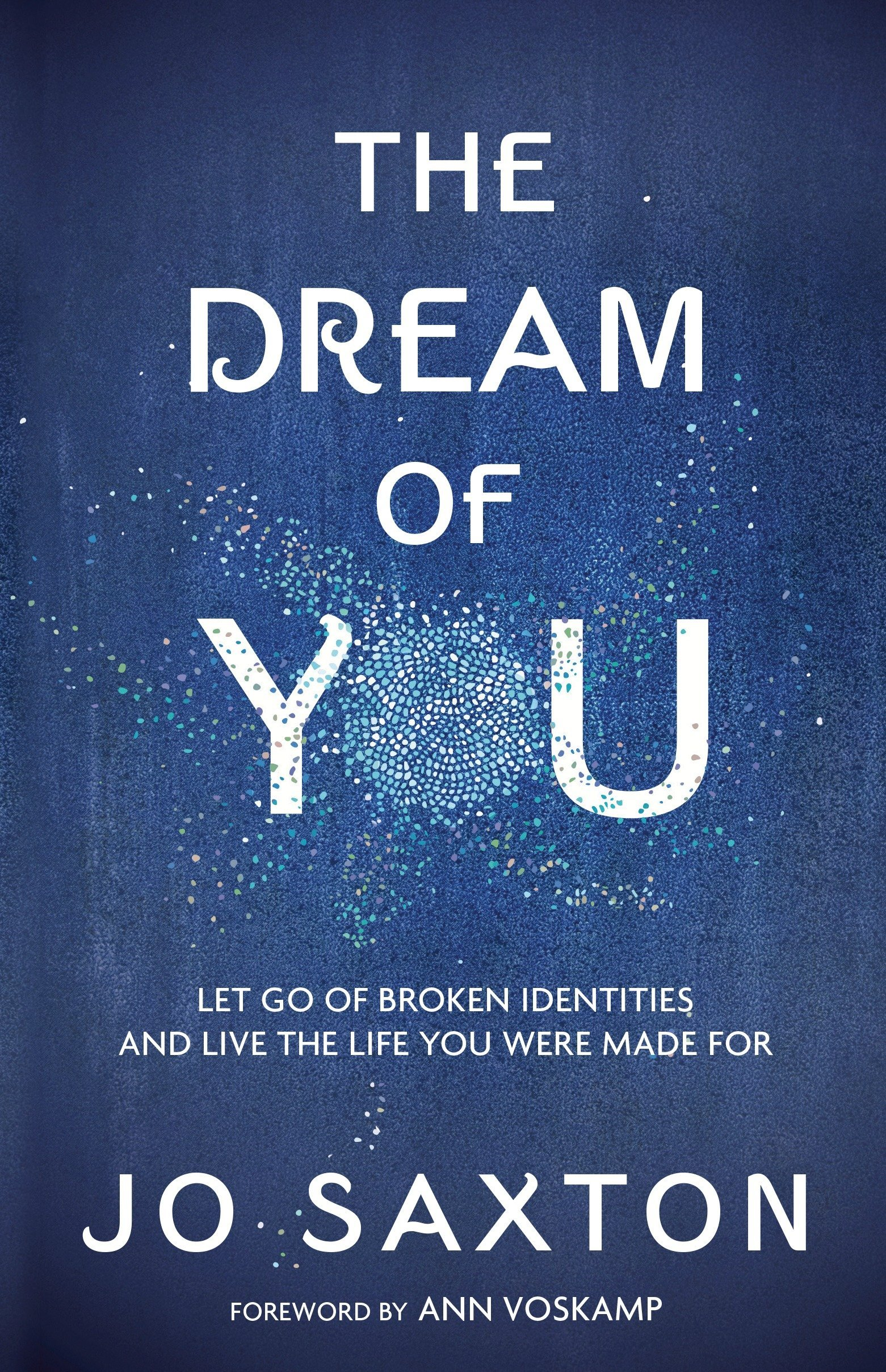 e3335f9c4493 The Dream of You  Let Go of Broken Identities and Live the Life You ...