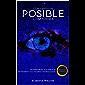 Convierte en Posible lo Imposible: Transforma tus miedos en poder y tus sueños en realidad