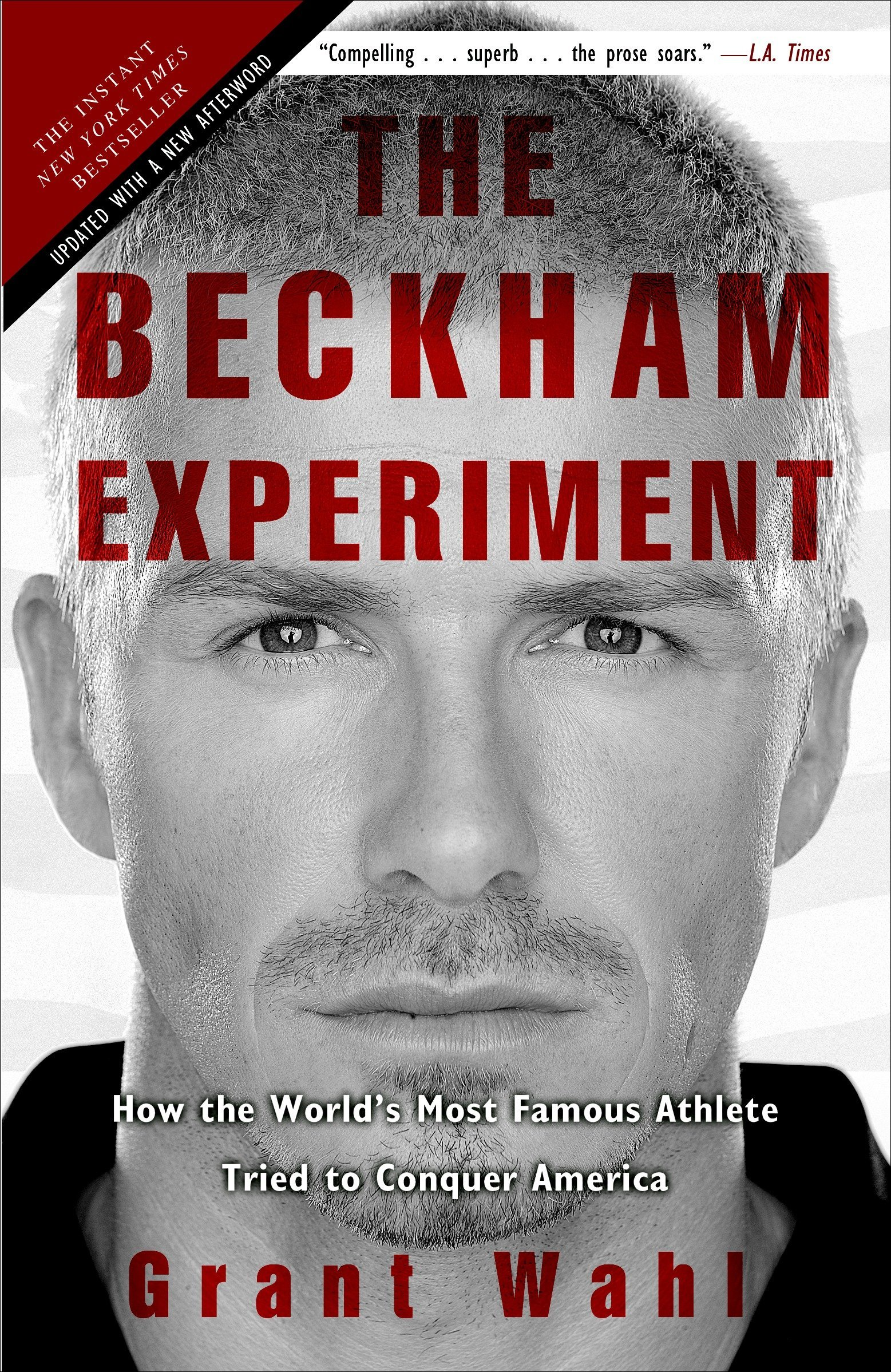 7c82bc9bacc2 The Beckham Experiment: How the World's Most Famous Athlete Tried to ...
