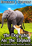 The Dog Who Ate The Elephant (Adam And Bagel Book 5)
