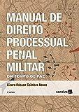Manual de Direito Processual Penal Militar. Em Tempo de Paz