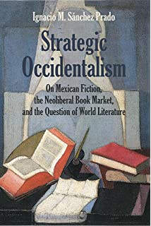 Strategic Occidentalism: On Mexican Fiction, the Neoliberal Book Market, and the Question of