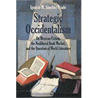 Strategic Occidentalism: On Mexican Fiction, the Neoliberal Book Market, and the Question of World Literature