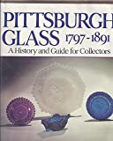 Pittsburgh Glass, 1797-1891: A History and Guide for Collectors