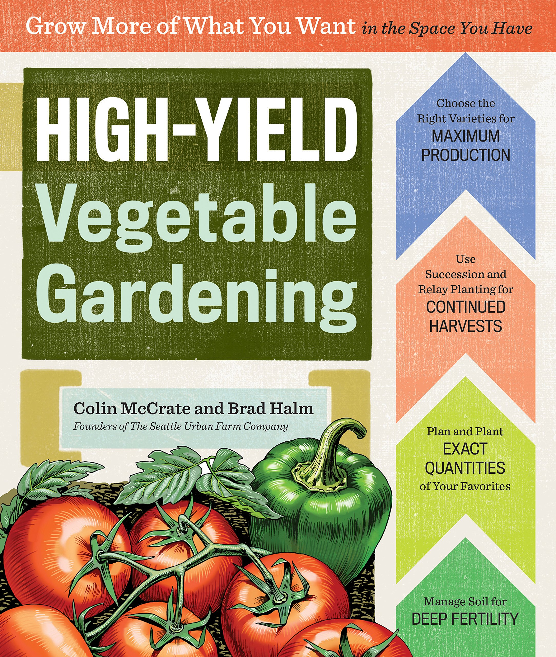 Food garden pictures - High Yield Vegetable Gardening Grow More Of What You Want In The Space You Have Colin Mccrate Brad Halm 9781612123967 Amazon Com Books