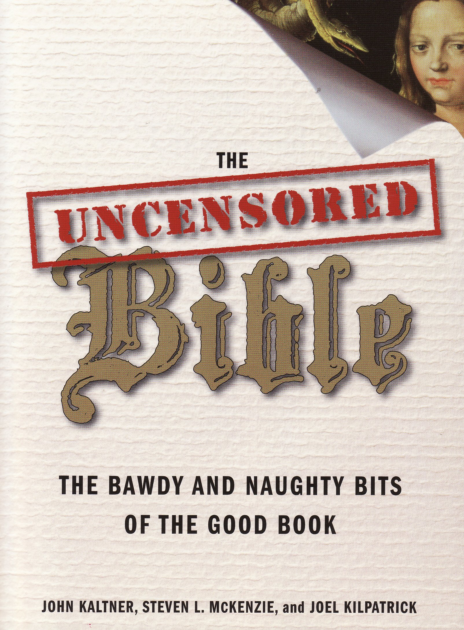 The Uncensored Bible: the Bawdy and Naughty Bits of the Good Book ebook
