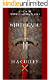 WHITEBLADE: Kings of Northumbria Book 1
