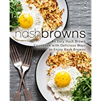 Hash Browns: An Easy Hash Brown Cookbook with Delicious to Enjoy Hash Browns (English Edition)