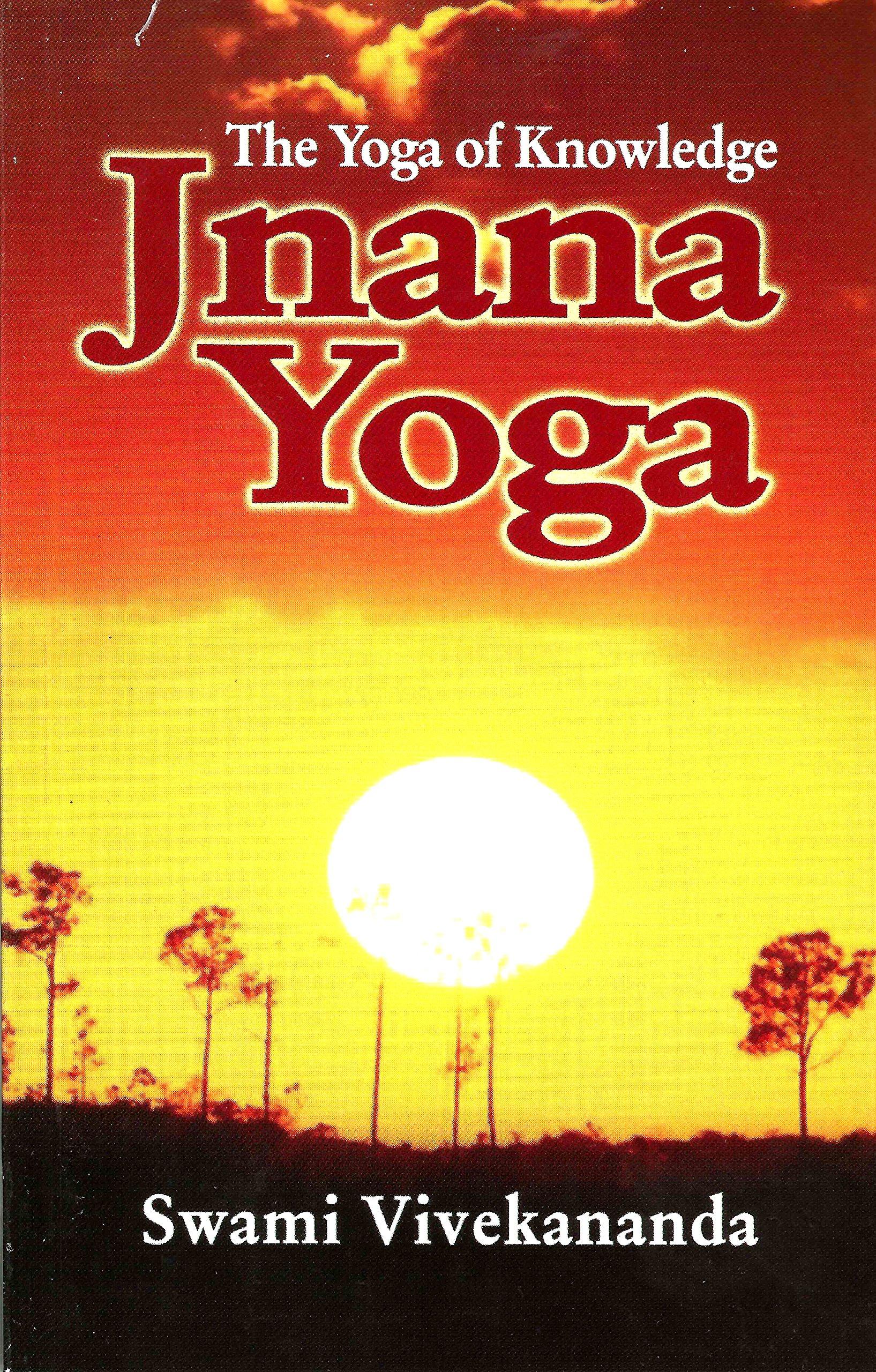 Jnana Yoga: The Yoga of Knowledge: Swami Vivekananda, Swami ...