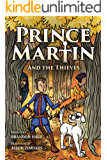 Prince Martin and the Thieves: A Brave Boy, a Valiant Knight, and a Timeless Tale of Courage and Compassion (ages 7-10) (The Prince Martin Epic Series Book 2)