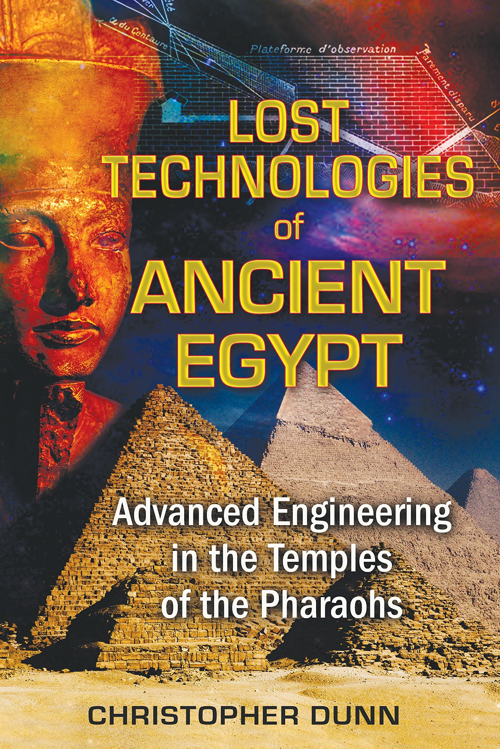 Lost Technologies of Ancient Egypt: Advanced Engineering in