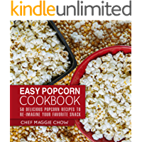 Easy Popcorn Cookbook: 50 Delicious Popcorn Recipes to Re-Imagine Your Favorite Snack (Popcorn Recipes, Popcorn Cookbook…