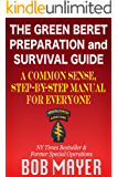 The Green Beret Preparation and Survival Guide: A Common Sense, Step-By-Step Handbook To Prepare For and Survive Any…