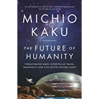 Future of Humanity: Terraforming Mars, Interstellar Travel, Immortality, and Our Destiny Beyond The