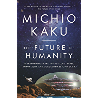 The Future of Humanity: Terraforming Mars, Interstellar Travel, Immortality, and Our Destiny Beyond (English Edition)